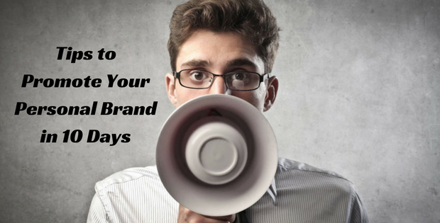 Tips to Promote Your Personal Brand in 10 Days